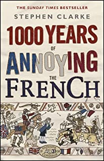 1000 Years of Annoying the French by Stephen Clarke (2011-01-20)