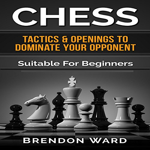 Chess: Tactics & Openings to Dominate Your Opponent audiobook cover art