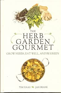 The Herb Garden Gourmet: Grow Herbs, Eat Well, and Be Green by Tim Haas & Jan Beane (2009) Hardcover