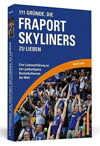 111 Gründe, die Fraport Skyliners zu lieben: Eine Liebeserklärung an den großartigsten Basketballverein der Welt
