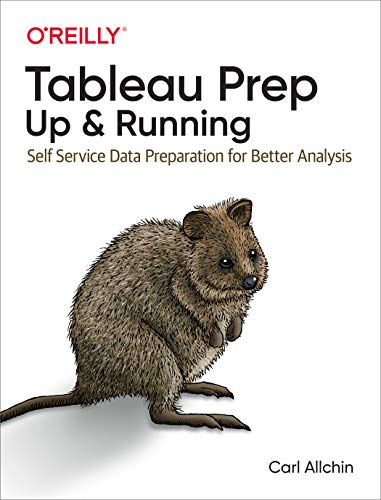 Tableau Prep: Up & Running: Self-Service Data Preparation for Better Analysis...