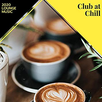 Club At Chill - 2020 Lounge Music