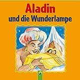 Aladin und die Wunderlampe (Ein Märchen aus 1001 Nacht)