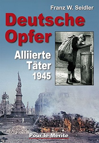 Deutsche Opfer: Kriegs- und Nachkriegsverbrechen alliierter Täter: Kriegs- und Nachkriegsverbrechen alliierter Täter 1945