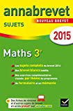 Annales Annabrevet 2015 Maths 3e: Sujets du brevet (non corrigés)