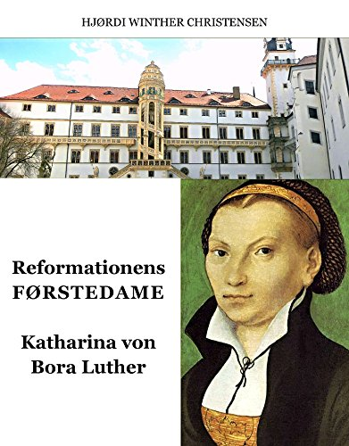 Reformationens Førstedame: Katharina Von Bora Luther (Danish Edition)