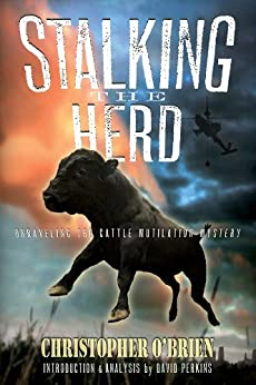 Stalking the Herd: Unraveling the Cattle Mutilation Mystery by [Christopher O'Brien]