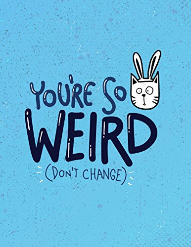 You'er so weird: You'er so weird  don't change on blue cover and Dot Graph Line Sketch pages, Extra large (8.5 x 11) inches, 110 pages, White paper, Sketch, Draw and Paint: Volume 2