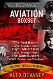 Aviation Boxset. 1) The Red Baron:WW1 Fighter Pilot. 2) Capt. Albert Ball:WW1 Fighter Pilot. 3) WW2:The Dam Busters (Operation Chastise).: (Young Adult ... ((Military Teenager Series). Book 7)