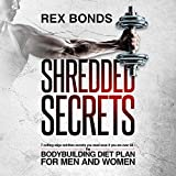 Shredded Secrets: 7 Cutting Edge Nutrition Secrets You Need Even If You Are over 50 - The Bodybuilding Diet Plan for Men and Women