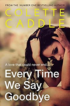 Every Time We Say Goodbye by [Colette Caddle]