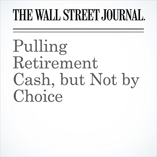 Pulling Retirement Cash, but Not by Choice copertina