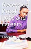 Recession Proof Jobs and careers: Career Help Book