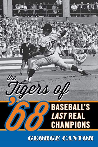 The Tigers of '68: Baseball's Last Real Champions