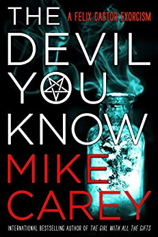 The Devil You Know (Felix Castor Novel Book 1) by [Mike Carey]
