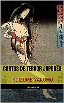 Contos de Terror Japonês (Mestres do Terror, Horror e Fantasia Livro 11) por [Koizume Yakumo, Paulo Soriano]