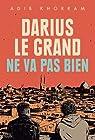 Darius le Grand ne va pas bien par Khorram