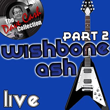 Wishbone Ash Live Part 2 - [The Dave Cash Collection]