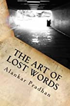 The Art of Lost Words: The collection of poems written by Alankar Pradhan which are pure, true and one can easily relate to them in some or the other way. A must read!