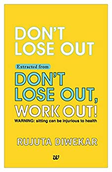 Don't Lose Out Extracted from Don't lose out, Work out! by [Rujuta Diwekar]
