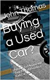 Buying a Used Car?: A guide To Minimising Your Risk of Buying a Bad Car.