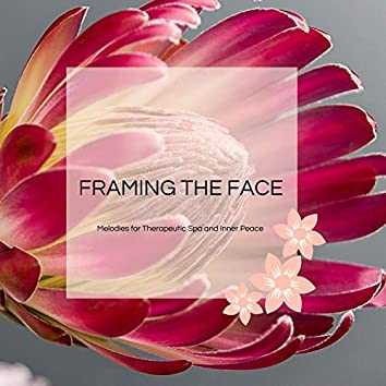 Framing The Face - Melodies For Therapeutic Spa And Inner Peace