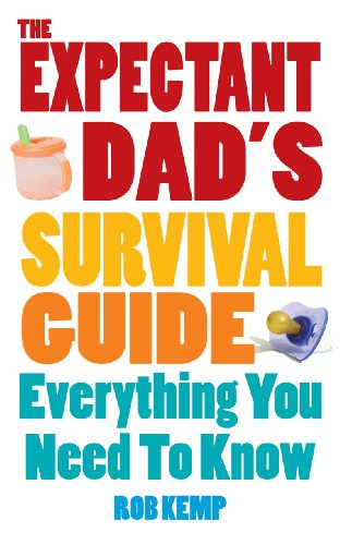 The Expectant Dad\'s Survival Guide: Everything You Need to Know