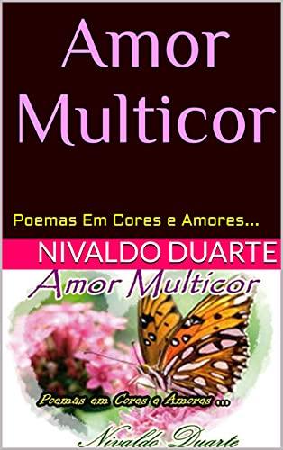 Amor Multicor: Poemas Em Cores e Amores... (Portuguese Edition)