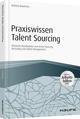 Praxiswissen Talent Sourcing - inkl. Arbeitshilfen online: Effiziente Kombination von Active Sourcing, Recruiting und Talent Management (Haufe Fachbuch)