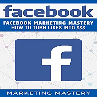 Facebook: Facebook Marketing Mastery - How to Turn Likes into $$$ cover art