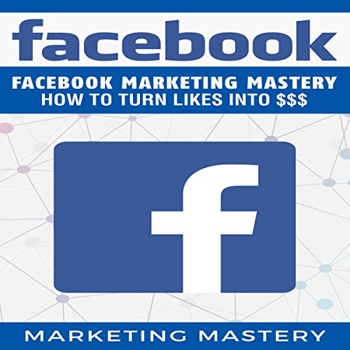 Facebook: Facebook Marketing Mastery - How to Turn Likes into $$$ audiobook cover art