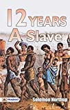 Twelve Years a Slave: Solomon Northup's Famous work 12 Years a Slave (1853)