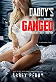 Daddy's Little Princess Ganged: Rough Men Service Taboo Brat: Explicit Sex Story: Reverse Harem At Home Forced Hard & Deep (Dirty Daughter Group Book 3)