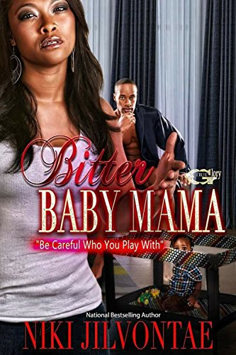 BITTER BABY MAMA: BE CAREFUL WHO YOU PLAY WITH