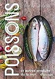Poissons et autres produits de la mer: 100 recettes éco-responsables