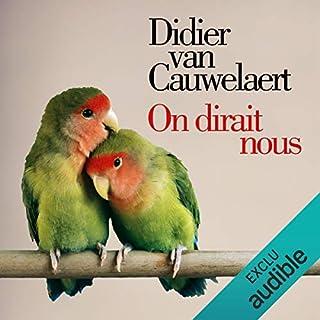 On dirait nous                   De :                                                                                                                                 Didier Van Cauwelaert                               Lu par :                                                                                                                                 Didier Van Cauwelaert                      Durée : 7 h et 6 min     24 notations     Global 4,3