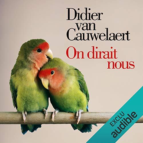On dirait nous                   De :                                                                                                                                 Didier Van Cauwelaert                               Lu par :                                                                                                                                 Didier Van Cauwelaert                      Durée : 7 h et 6 min     26 notations     Global 4,3