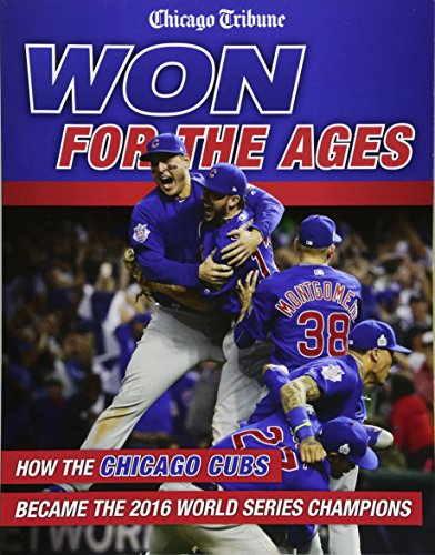 Won for the Ages: How the Chicago Cubs Became the 2016 World Series Champions