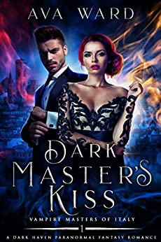 Dark Master's Kiss: Vampire Masters of Italy #1: A Dark Haven Paranormal Fantasy Romance by [Ava Ward]