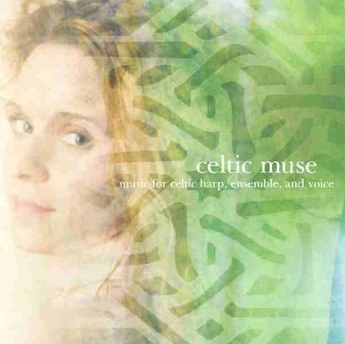 Celtic Muse: Music for Celtic Harp, Ensemble, and Voice