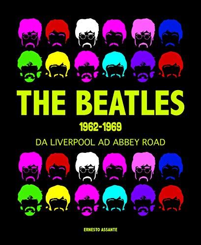 The Beatles 1962-1969. Da Liverpool ad Abbey Road