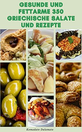 Gesunde Und Fettarme 350 Griechische Salate Und Rezepte : Griechische Rezepte Und Diätpläne Basierend Auf Der Mediterranen Ernährung - Suppen, Vegetarier, Pasta, Vorspeisen, Saucen, Geflügel