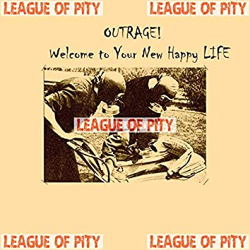Outrage! Welcome to Your New Happy Life