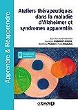 Ateliers thérapeutiques dans la maladie d'Alzheimer et syndromes apparentés en accueil de jour et en EHPAD