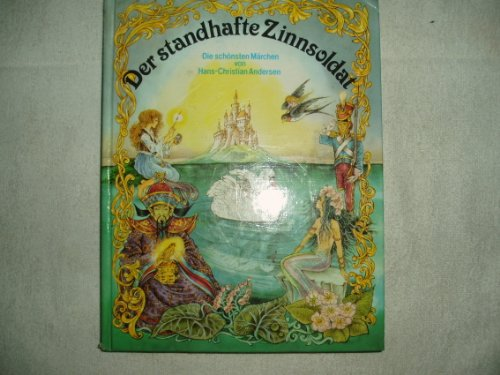 Der standhafte Zinnsoldat. Die schönsten Märchen von Hans Christian Andersen