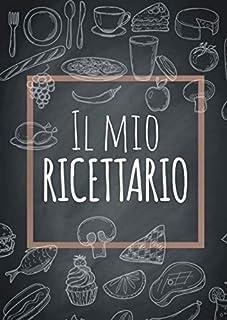 Il mio ricettario: Quaderno personalizzato per scrivere le ricette dei piatti più buoni che hai creato