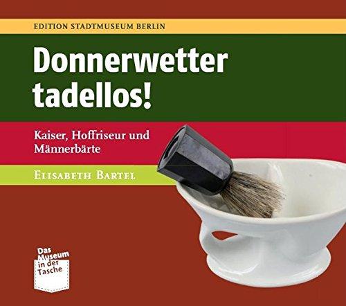 Donnerwetter tadellos!: Kaiser, Hoffriseur und Männerbärte (Museum in der Tasche)