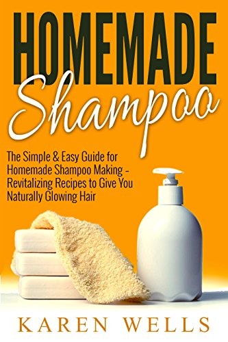 Homemade Shampoo: The Simple & Easy Guide for Homemade Shampoo Making - Revitalizing Recipes to Give You Naturally Glowing Hair (Homemade Beauty Products, ... Beauty, Natural Hair) (English Edition)