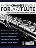 Rhythm Changes Soloing for Jazz Flute: The Guide to Chord Tone Soloing on Rhythm Changes For C Instruments (English Edition)