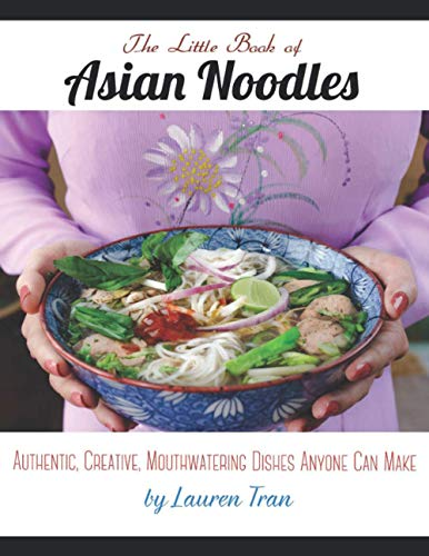 The Little Book of Asian Noodles: Authentic, Creative, Mouthwatering Dishes Anyone Can Make (Asian Cookbooks)
